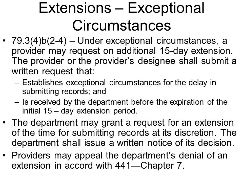 Extensions – Exceptional Circumstances 79.3(4)b(2-4) – Under exceptional circumstances, a provider may request on additional 15-day extension.