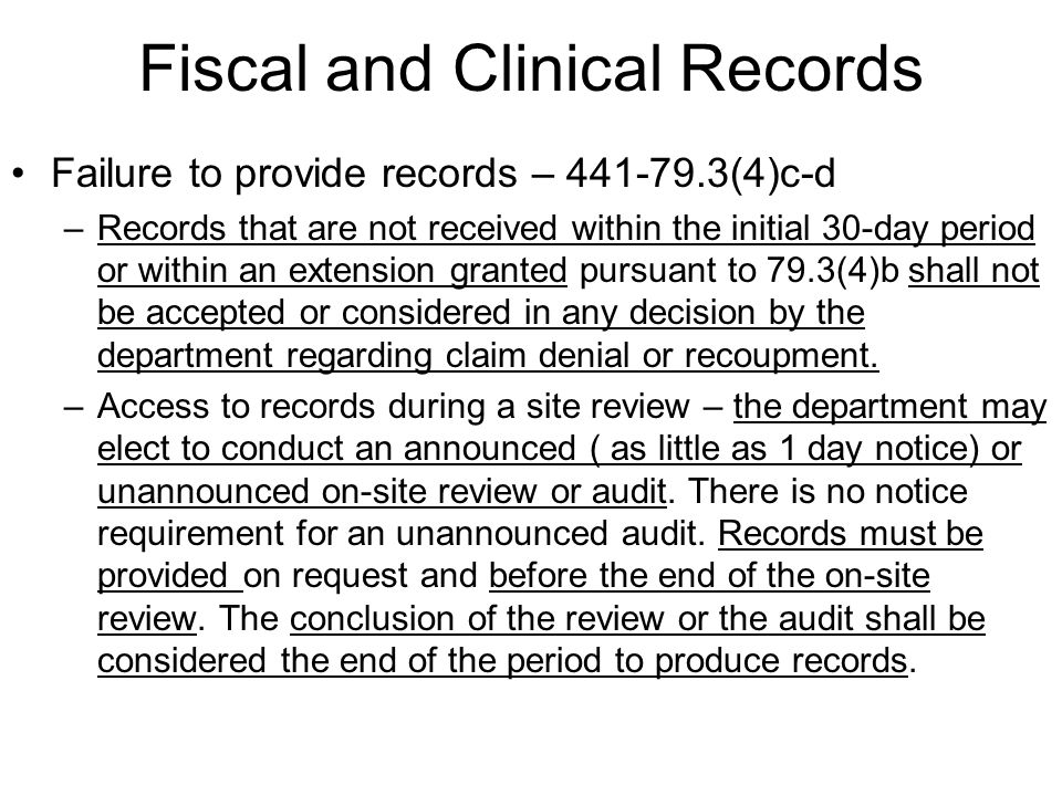 Fiscal and Clinical Records Failure to provide records – (4)c-d –Records that are not received within the initial 30-day period or within an extension granted pursuant to 79.3(4)b shall not be accepted or considered in any decision by the department regarding claim denial or recoupment.