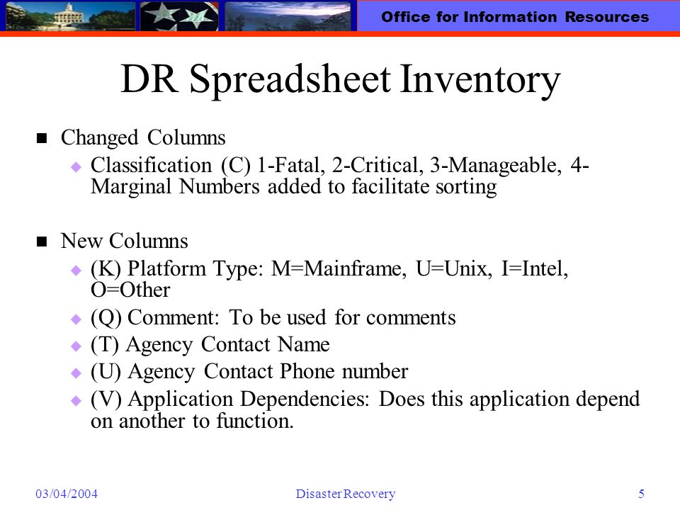 Office for Information Resources 03/04/2004Disaster Recovery5 DR Spreadsheet Inventory Changed Columns Classification (C) 1-Fatal, 2-Critical, 3-Manag
