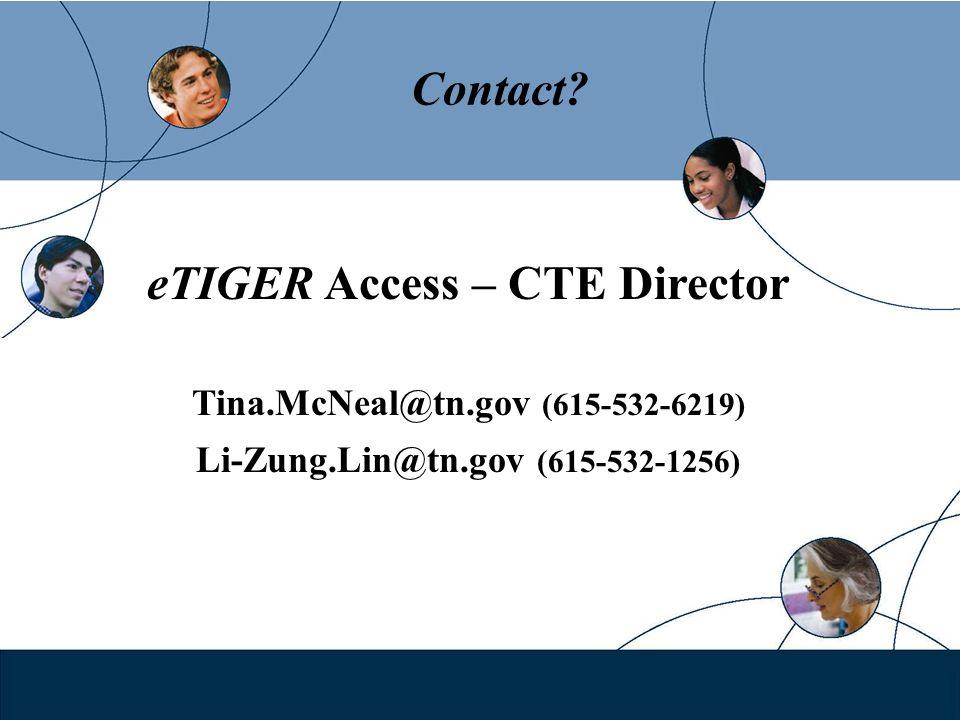 Contact? eTIGER Access – CTE Director Tina.McNeal@tn.gov (615-532-6219) Li-Zung.Lin@tn.gov (615-532-1256)