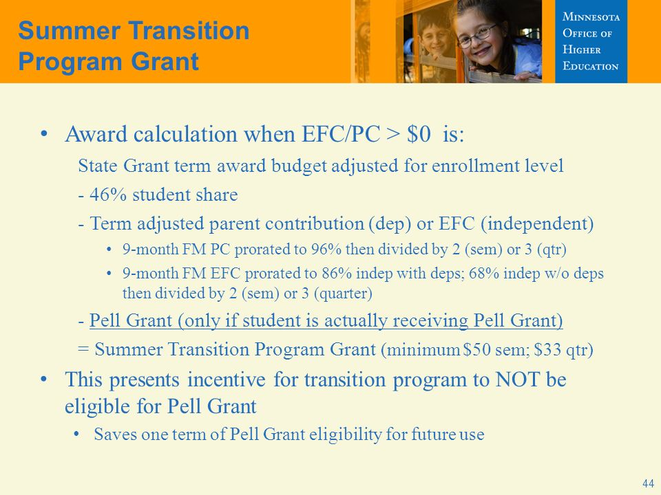 Summer Transition Program Grant Award calculation when EFC/PC > $0 is: State Grant term award budget adjusted for enrollment level - 46% student share