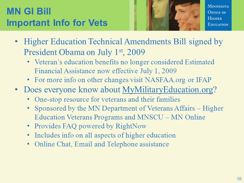 MN GI Bill Important Info for Vets Higher Education Technical Amendments Bill signed by President Obama on July 1 st, 2009 Veterans education benefits
