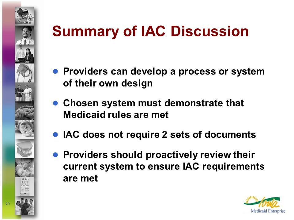 23 Summary of IAC Discussion Providers can develop a process or system of their own design Chosen system must demonstrate that Medicaid rules are met