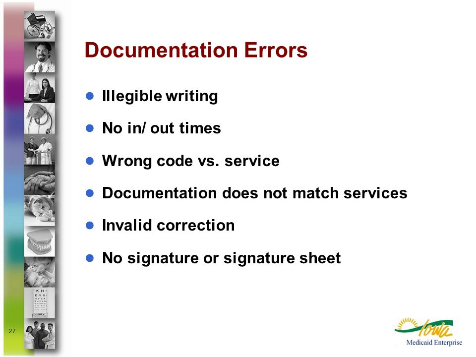 27 Documentation Errors Illegible writing No in/ out times Wrong code vs. service Documentation does not match services Invalid correction No signatur