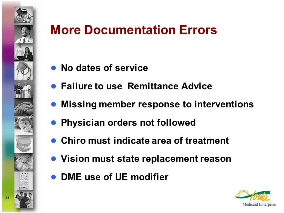 28 More Documentation Errors No dates of service Failure to use Remittance Advice Missing member response to interventions Physician orders not follow