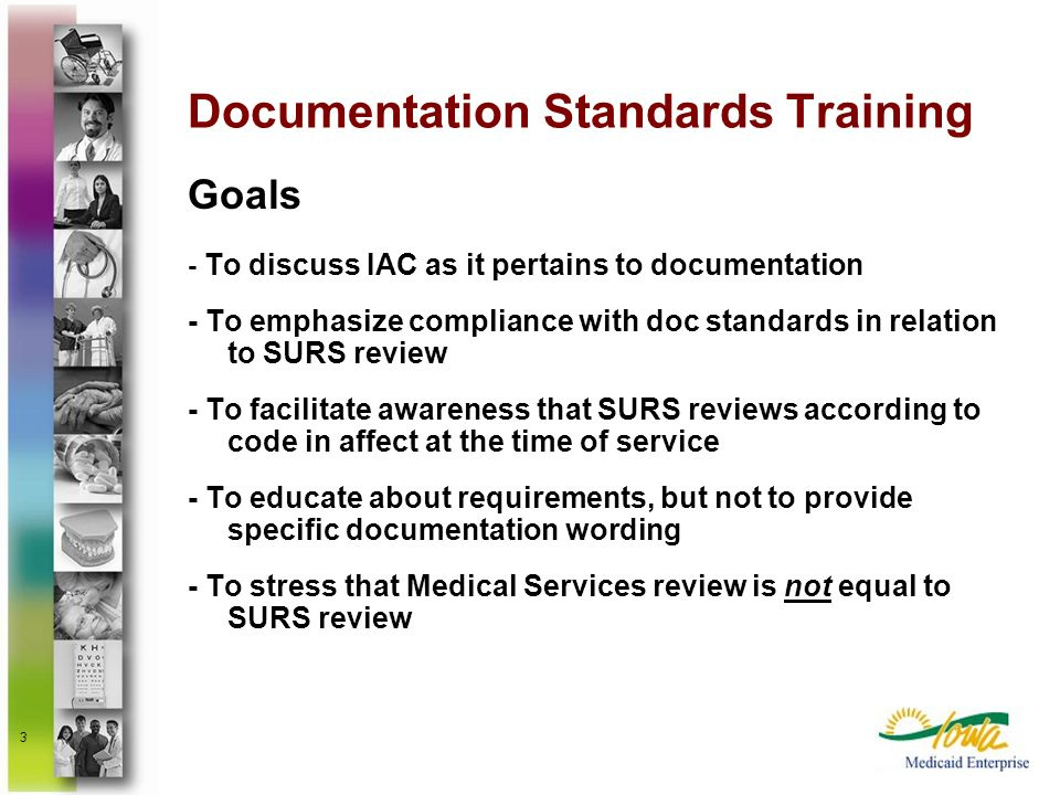 3 Documentation Standards Training Goals - To discuss IAC as it pertains to documentation - To emphasize compliance with doc standards in relation to