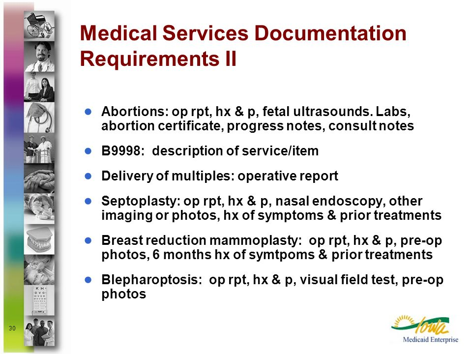 30 Medical Services Documentation Requirements II Abortions: op rpt, hx & p, fetal ultrasounds. Labs, abortion certificate, progress notes, consult no