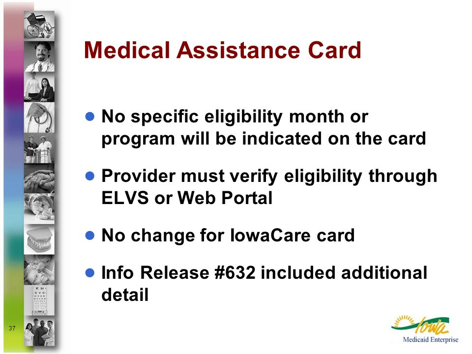37 Medical Assistance Card No specific eligibility month or program will be indicated on the card Provider must verify eligibility through ELVS or Web