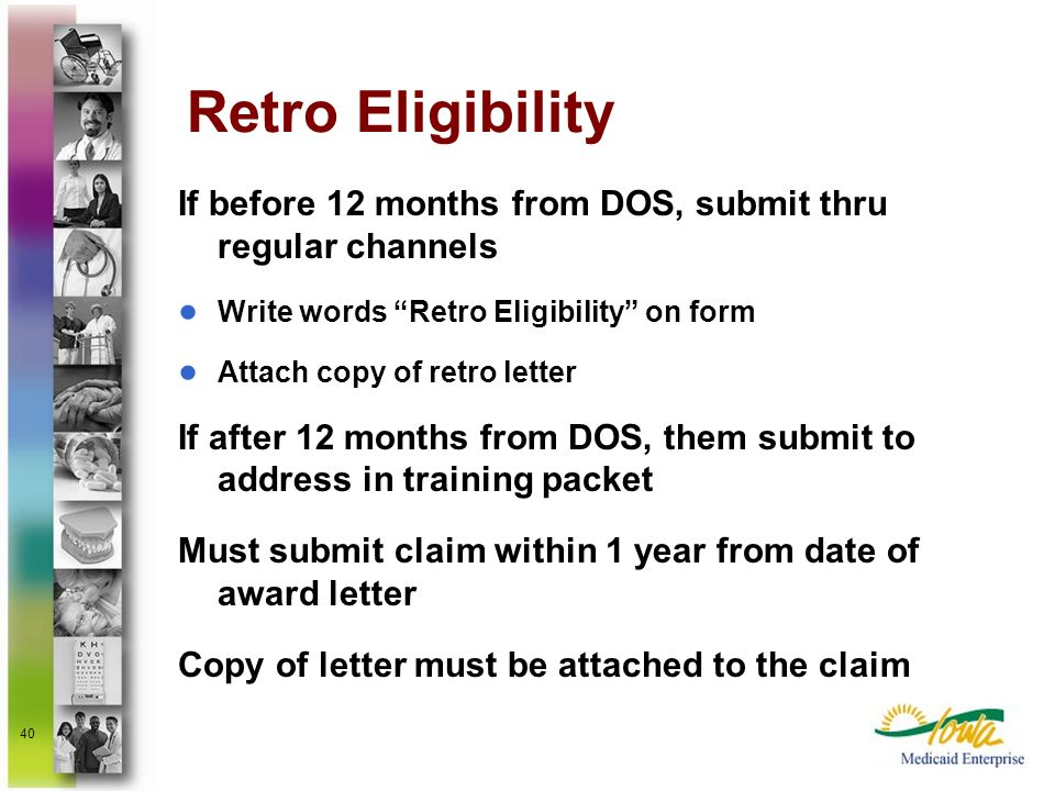 40 Retro Eligibility If before 12 months from DOS, submit thru regular channels Write words Retro Eligibility on form Attach copy of retro letter If a