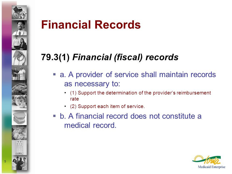 5 Financial Records 79.3(1) Financial (fiscal) records a. A provider of service shall maintain records as necessary to: (1) Support the determination