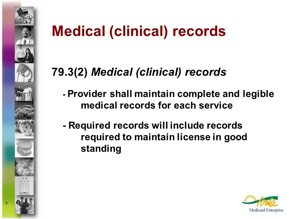 6 Medical (clinical) records 79.3(2) Medical (clinical) records - Provider shall maintain complete and legible medical records for each service - Requ
