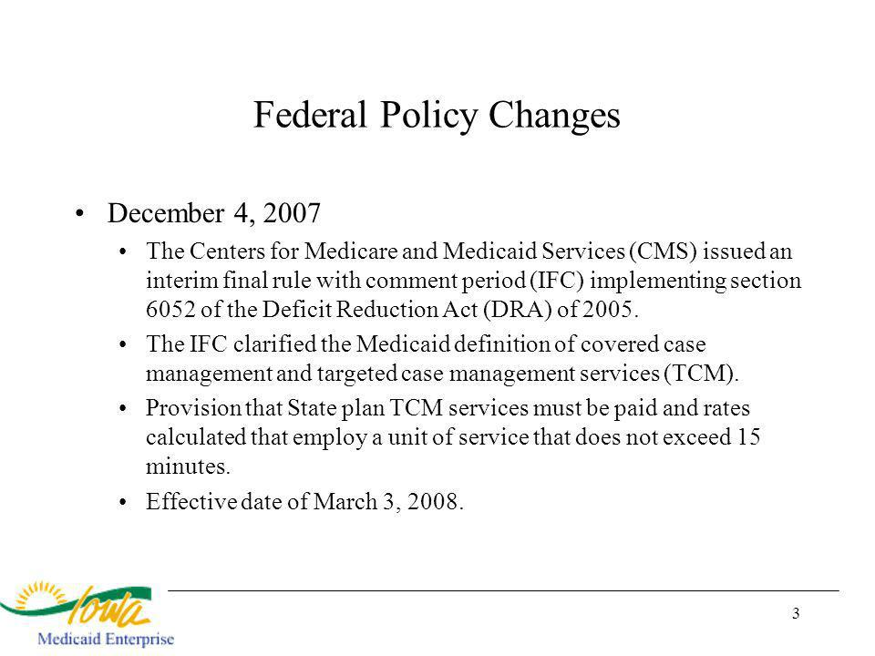 3 December 4, 2007 The Centers for Medicare and Medicaid Services (CMS) issued an interim final rule with comment period (IFC) implementing section 6052 of the Deficit Reduction Act (DRA) of 2005.