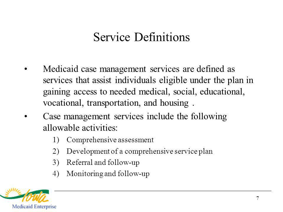 7 Medicaid case management services are defined as services that assist individuals eligible under the plan in gaining access to needed medical, social, educational, vocational, transportation, and housing.