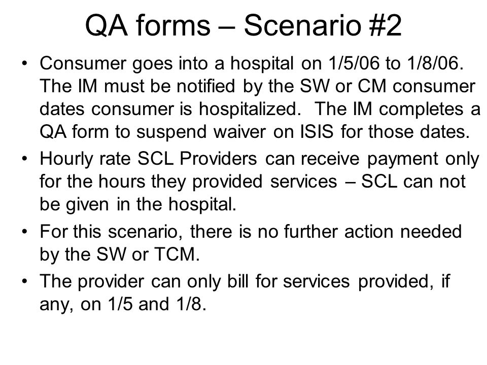 QA forms, Scenario #1 A daily SCL consumer is hospitalized from 1/5/06 to 1/8/06.