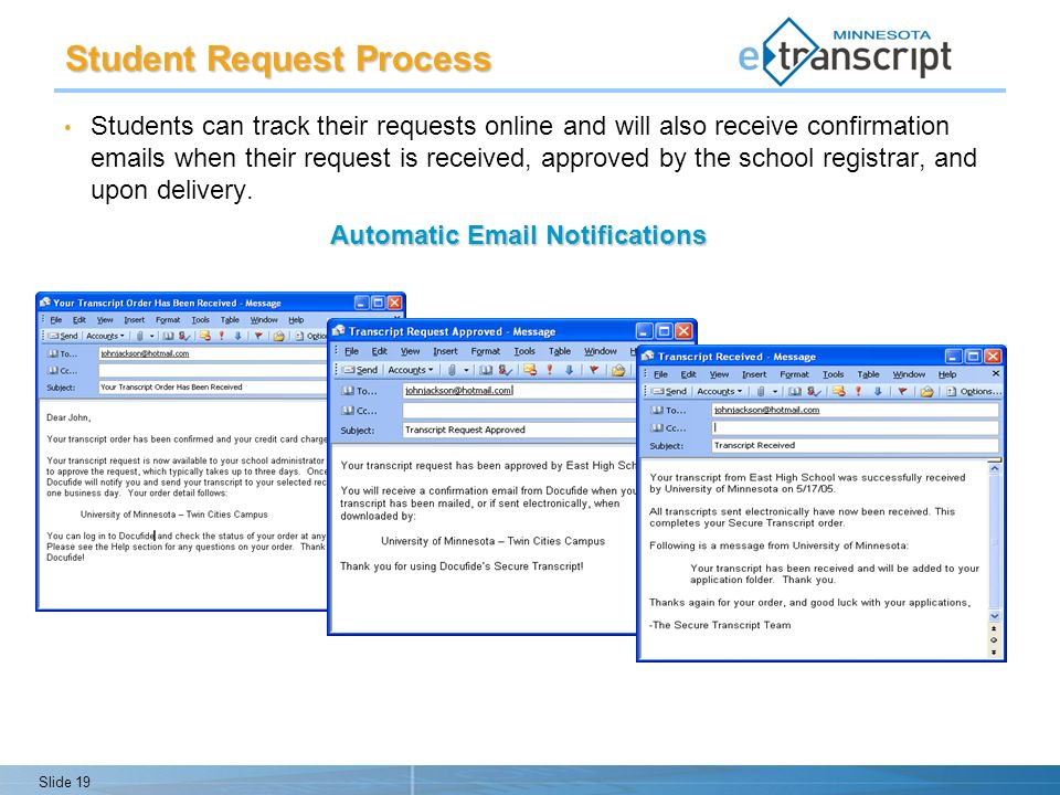 Slide 19 Students can track their requests online and will also receive confirmation  s when their request is received, approved by the school registrar, and upon delivery.