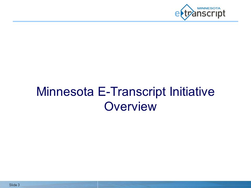 Slide 3 Minnesota E-Transcript Initiative Overview