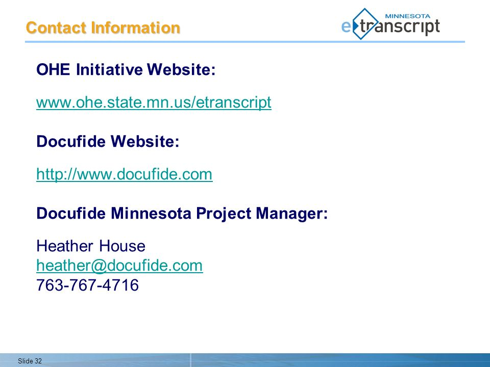 Slide 32 Contact Information OHE Initiative Website:   Docufide Website:   Docufide Minnesota Project Manager: Heather House