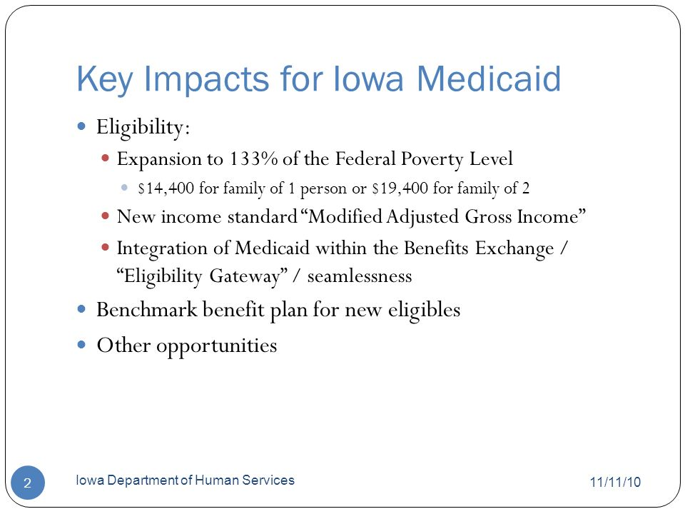 Medicaid in Iowa today 11/11/10 Iowa Department of Human Services 3 In FY 2010, Medicaid covered 549,093 Iowans (approximately 18% of Iowans).