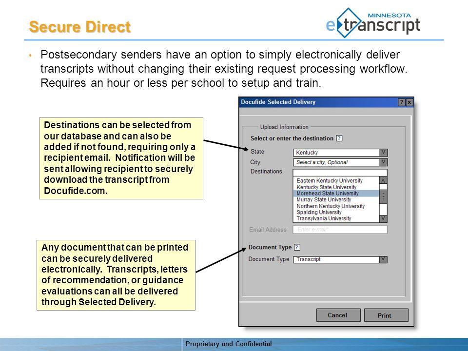 Proprietary and Confidential Secure Direct Postsecondary senders have an option to simply electronically deliver transcripts without changing their existing request processing workflow.