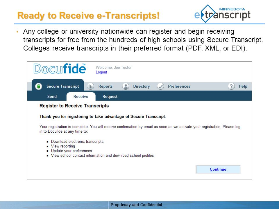 Proprietary and Confidential Any college or university nationwide can register and begin receiving transcripts for free from the hundreds of high schools using Secure Transcript.