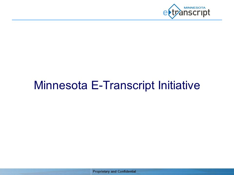 Proprietary and Confidential Minnesota E-Transcript Initiative