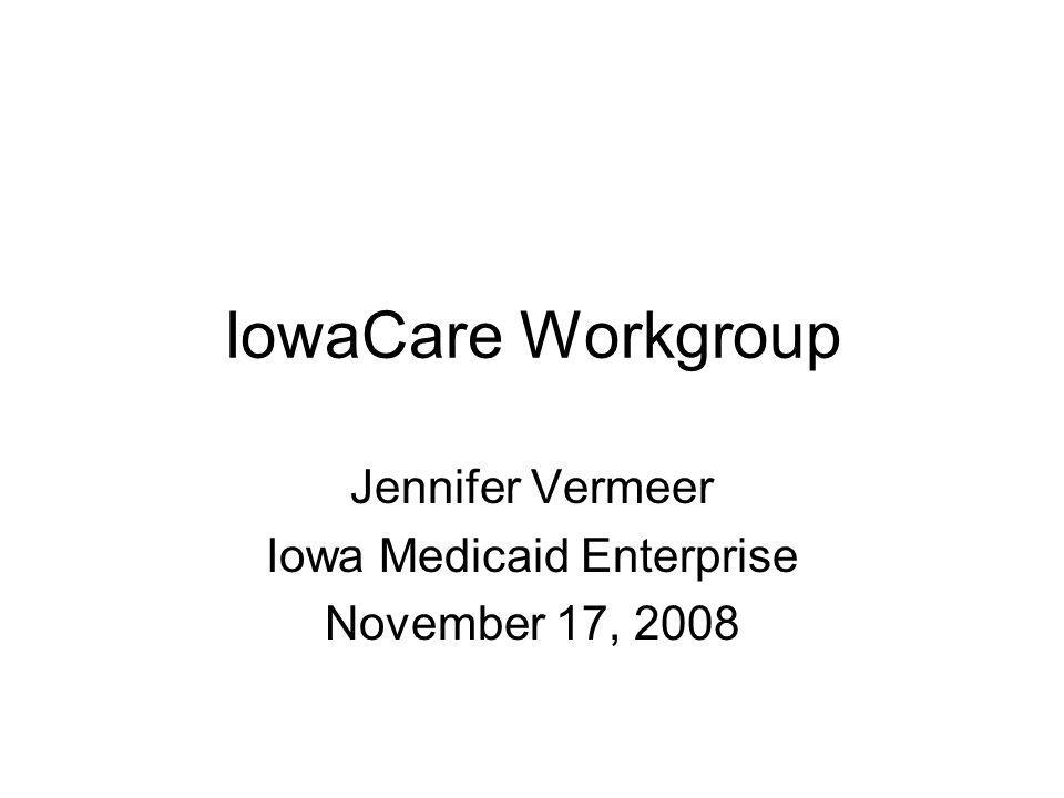 IowaCare Workgroup Jennifer Vermeer Iowa Medicaid Enterprise November 17, 2008