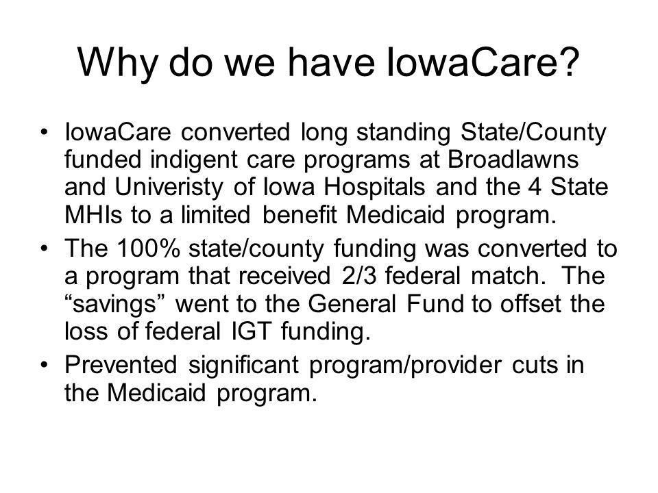 IowaCare Program – Limited Benefit Medicaid Expansion Eligibles = Adults age 19-64 below 200% FPL, 200%- 300% pregnant women, former state papers grandfathered.
