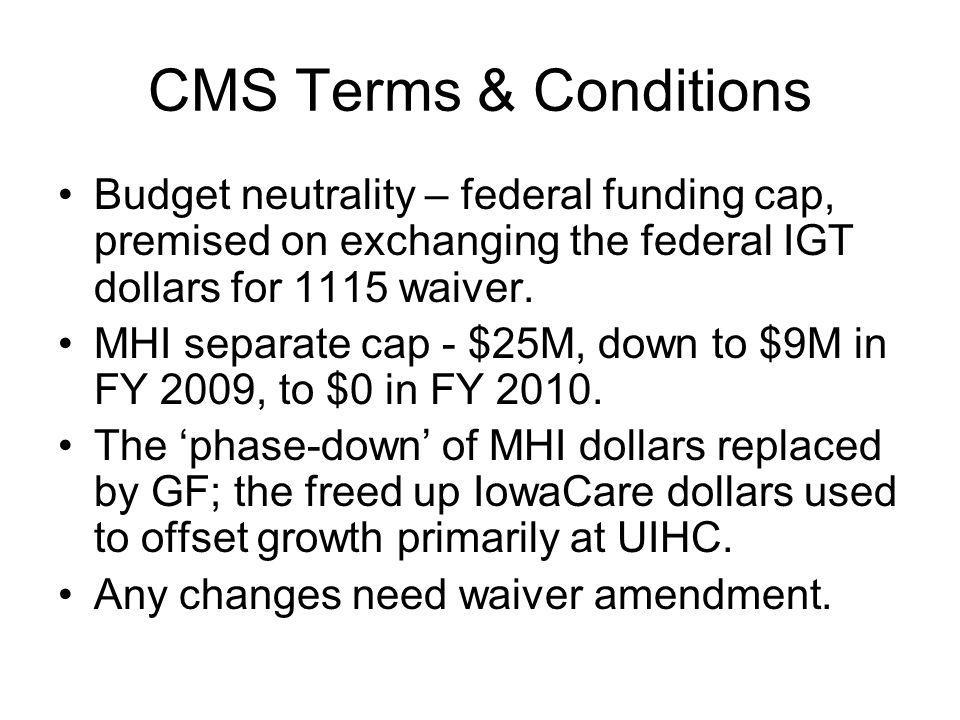 CMS Terms & Conditions Budget neutrality – federal funding cap, premised on exchanging the federal IGT dollars for 1115 waiver.