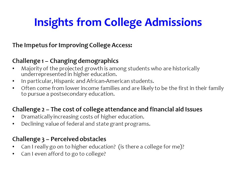 Insights from College Admissions The Impetus for Improving College Access: Challenge 1 – Changing demographics Majority of the projected growth is amo