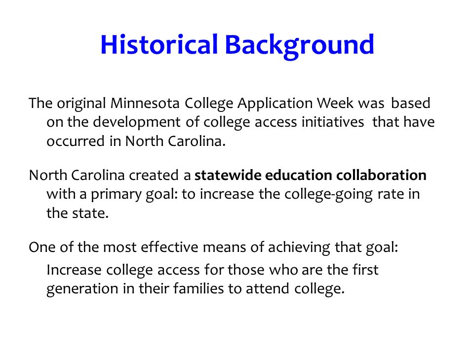 Historical Background The original Minnesota College Application Week was based on the development of college access initiatives that have occurred in