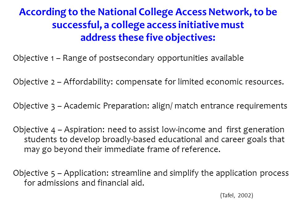 According to the National College Access Network, to be successful, a college access initiative must address these five objectives: Objective 1 – Rang