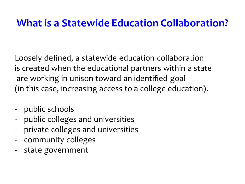 What is a Statewide Education Collaboration? Loosely defined, a statewide education collaboration is created when the educational partners within a st