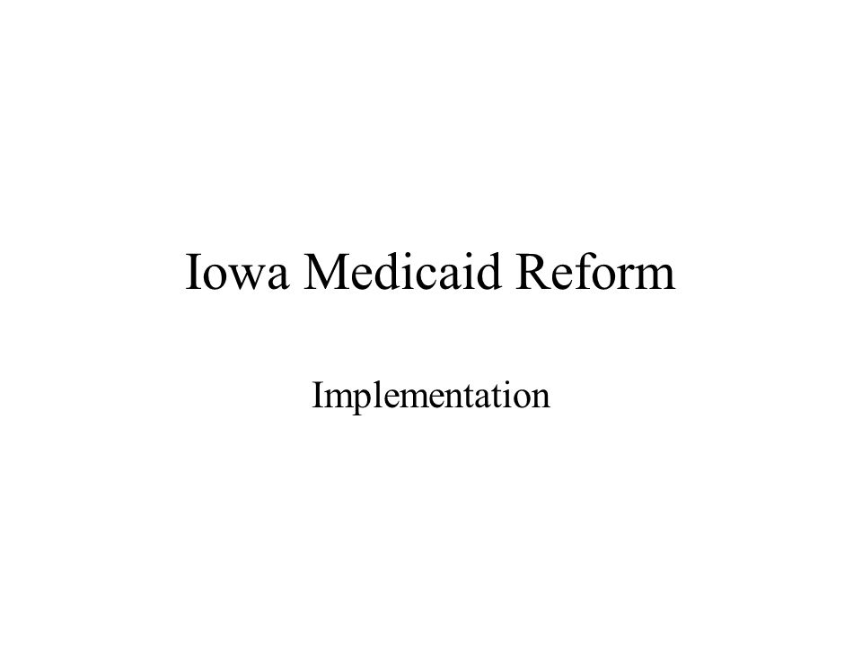 Iowa Medicaid Reform Implementation