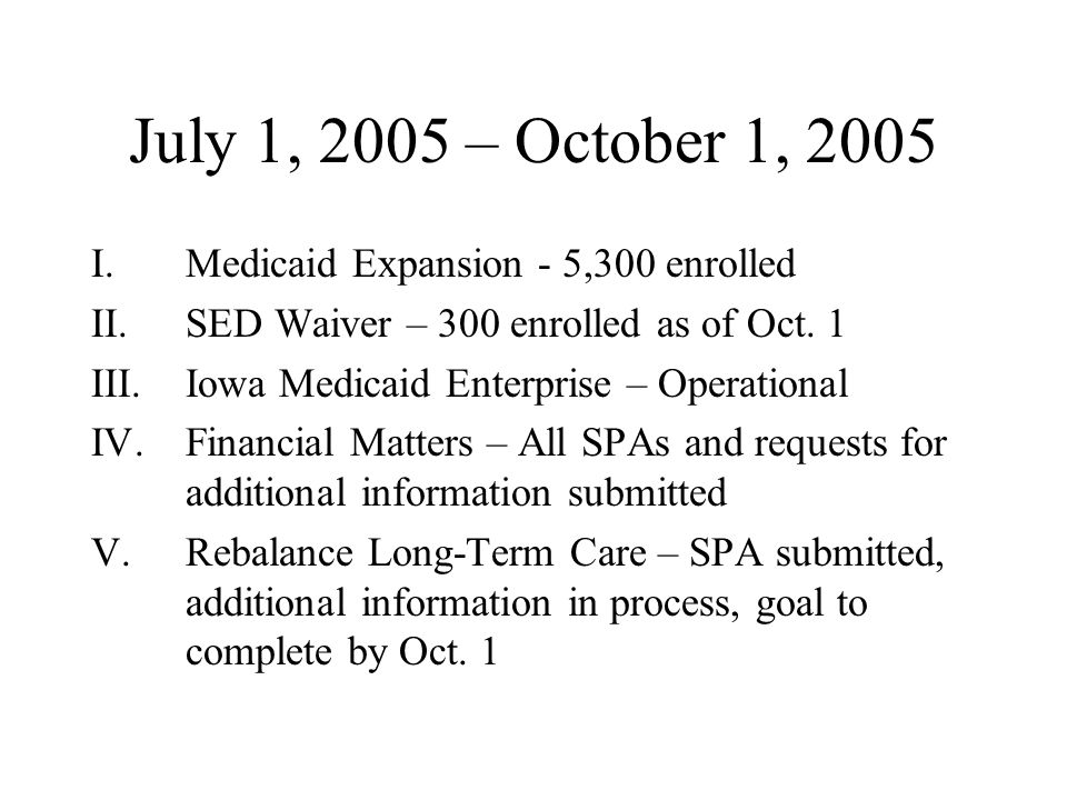 July 1, 2005 – October 1, 2005 I.Medicaid Expansion - 5,300 enrolled II.SED Waiver – 300 enrolled as of Oct.
