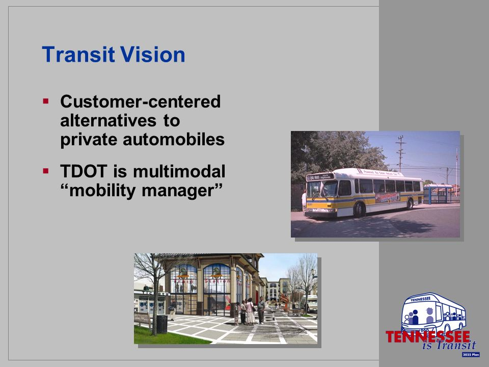 Transit Vision Customer-centered alternatives to private automobiles TDOT is multimodal mobility manager