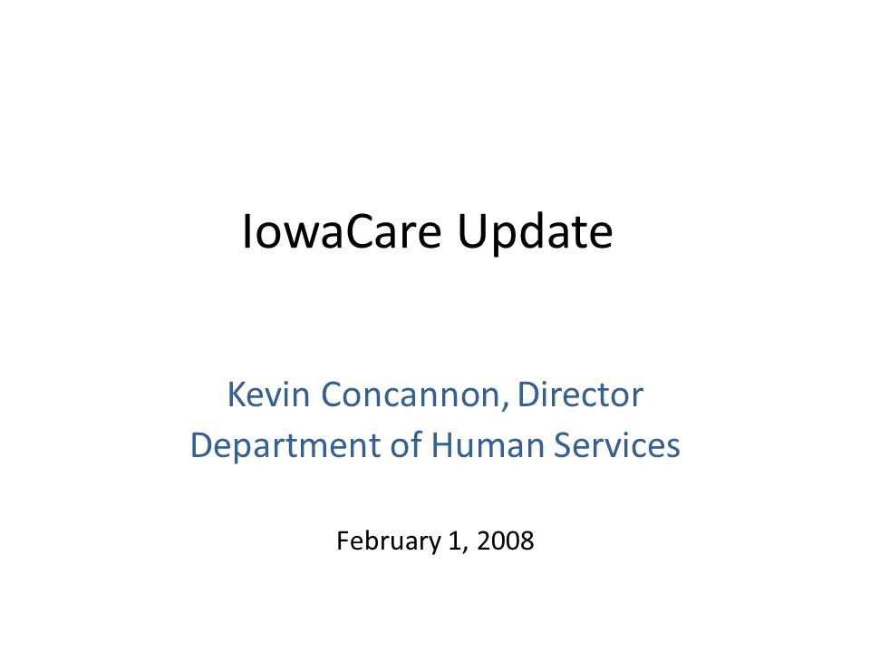IowaCare Update Kevin Concannon, Director Department of Human Services February 1, 2008
