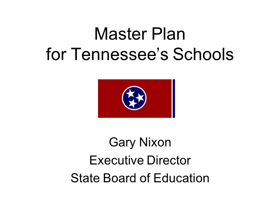 Master Plan for Tennessees Schools Gary Nixon Executive Director State Board of Education