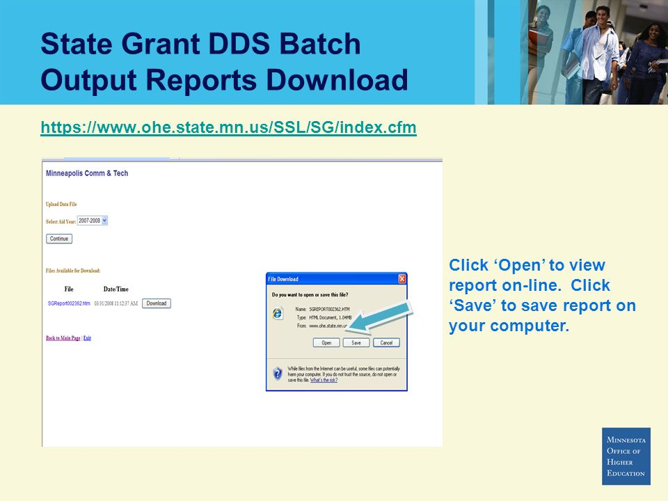 State Grant DDS Batch Output Reports Download https://www.ohe.state.mn.us/SSL/SG/index.cfm Click Open to view report on-line.