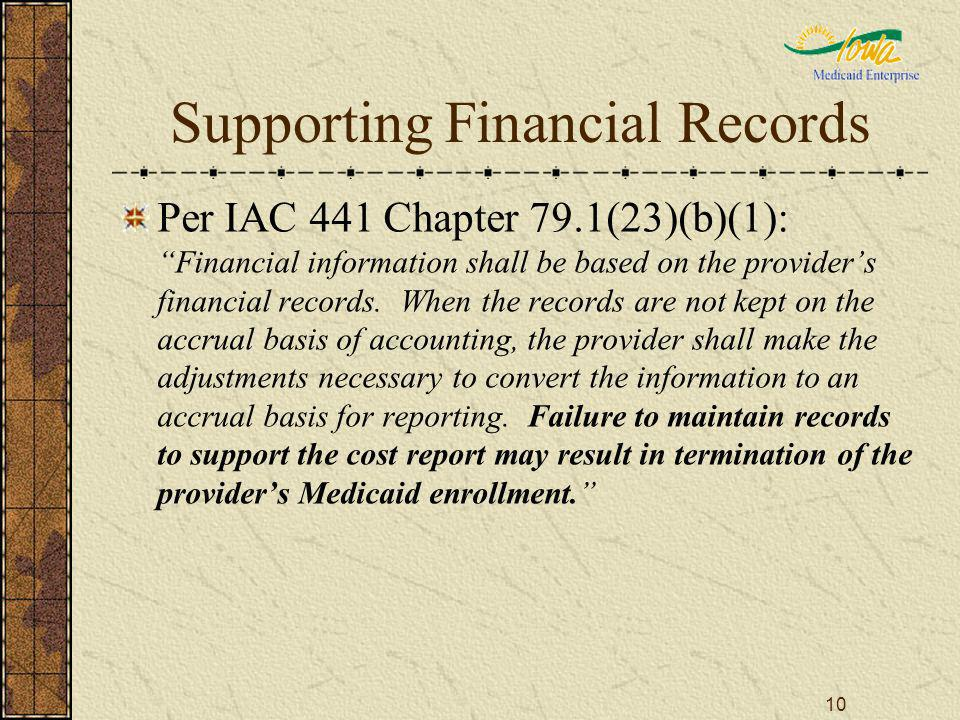 10 Supporting Financial Records Per IAC 441 Chapter 79.1(23)(b)(1): Financial information shall be based on the providers financial records. When the
