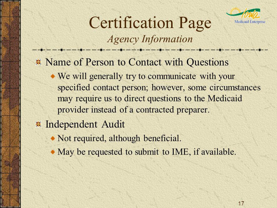 17 Certification Page Agency Information Name of Person to Contact with Questions We will generally try to communicate with your specified contact person; however, some circumstances may require us to direct questions to the Medicaid provider instead of a contracted preparer.