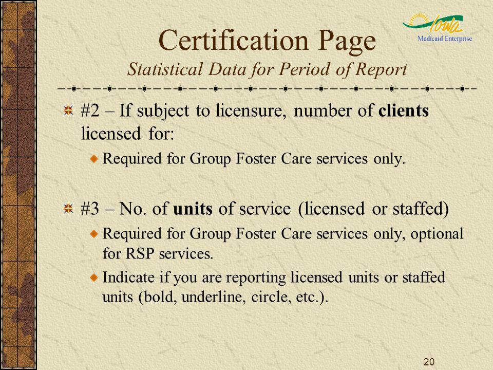 20 Certification Page Statistical Data for Period of Report #2 – If subject to licensure, number of clients licensed for: Required for Group Foster Ca
