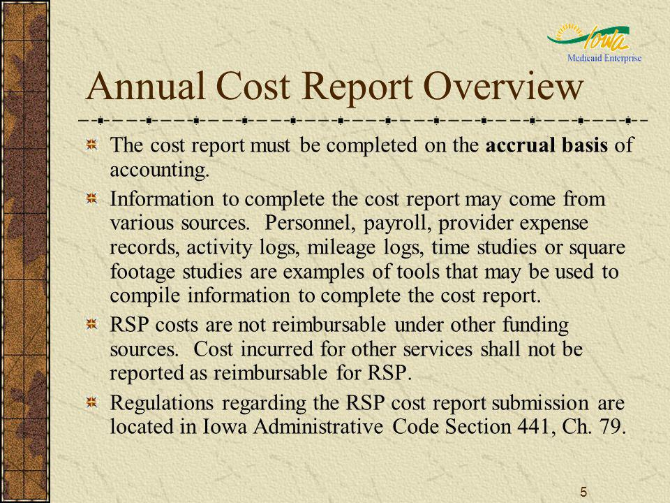 5 Annual Cost Report Overview The cost report must be completed on the accrual basis of accounting.