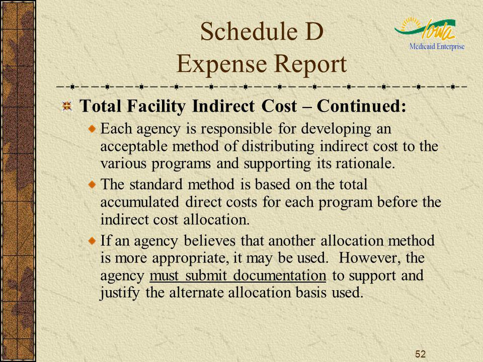 52 Schedule D Expense Report Total Facility Indirect Cost – Continued: Each agency is responsible for developing an acceptable method of distributing