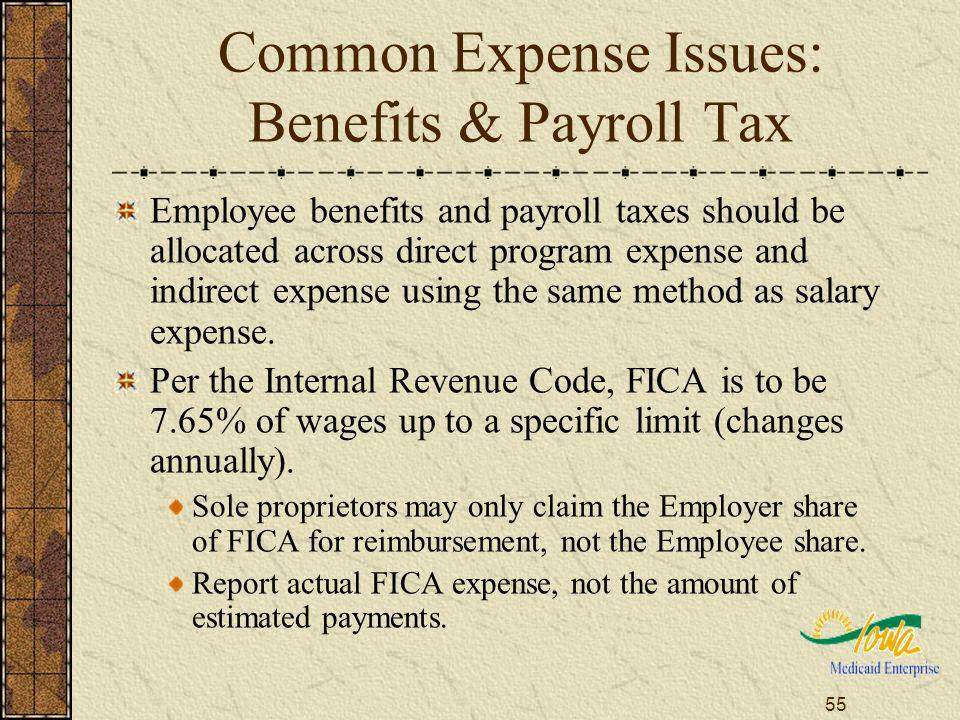 55 Common Expense Issues: Benefits & Payroll Tax Employee benefits and payroll taxes should be allocated across direct program expense and indirect expense using the same method as salary expense.