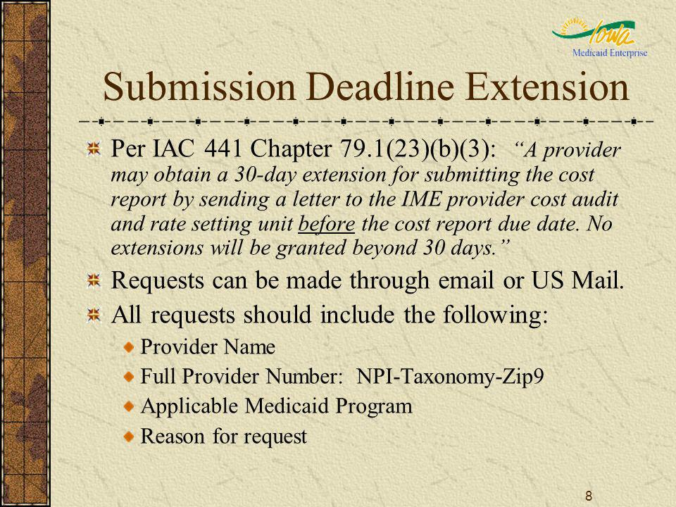8 Submission Deadline Extension Per IAC 441 Chapter 79.1(23)(b)(3): A provider may obtain a 30-day extension for submitting the cost report by sending
