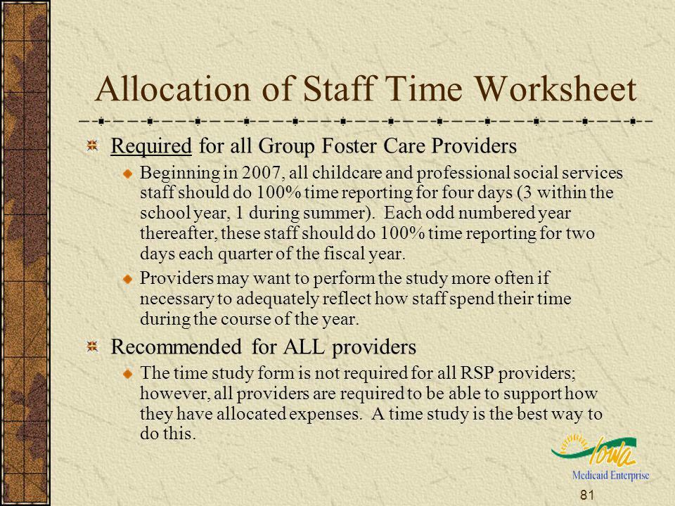 81 Allocation of Staff Time Worksheet Required for all Group Foster Care Providers Beginning in 2007, all childcare and professional social services s