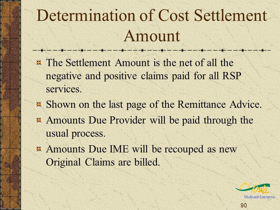 90 Determination of Cost Settlement Amount The Settlement Amount is the net of all the negative and positive claims paid for all RSP services.