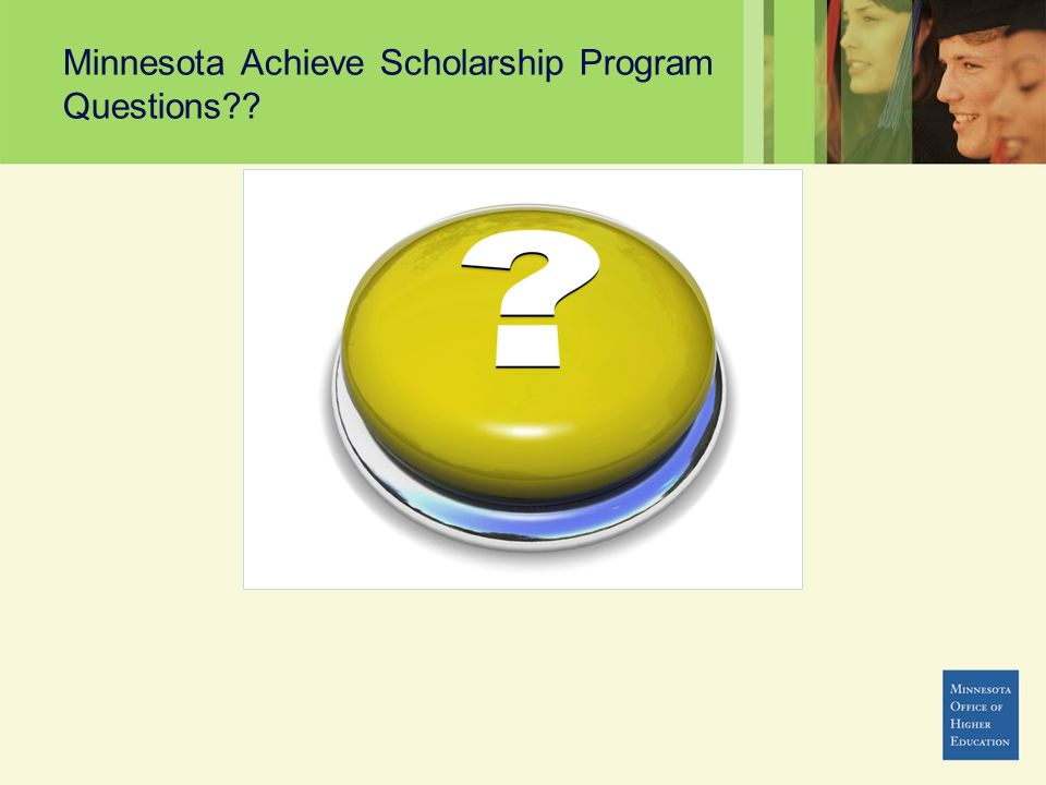 Minnesota Achieve Scholarship Program Questions??