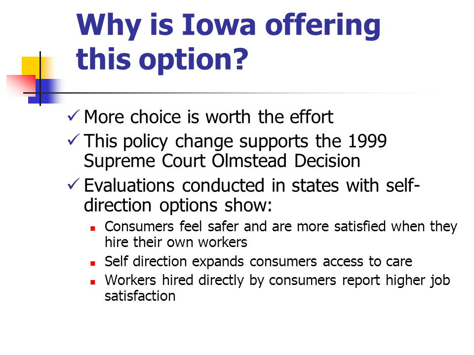 Why is Iowa offering this option? More choice is worth the effort This policy change supports the 1999 Supreme Court Olmstead Decision Evaluations con