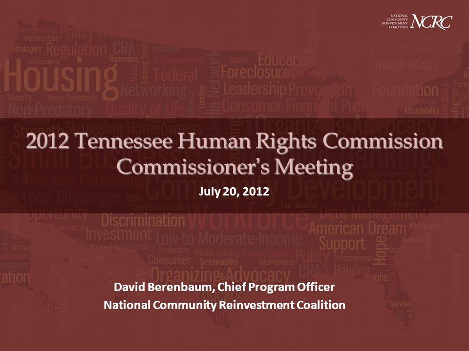 2012 Tennessee Human Rights Commission Commissioners Meeting July 20, 2012 David Berenbaum, Chief Program Officer National Community Reinvestment Coalition